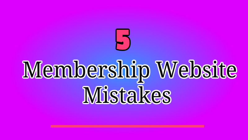 5 Membership Website Mistakes